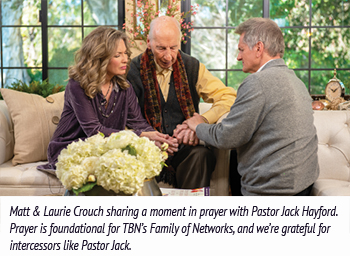 Matt & Laurie Crouch sharing a moment in prayer with Pastor Jack Hayford. Prayer is foundational for TBN's Family of Networks, and we're grateful for intercessors like Pastor Jack.
