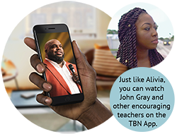 Just like Alivia, you can watch John Gray and other encouraging teachers on the TBN App.
