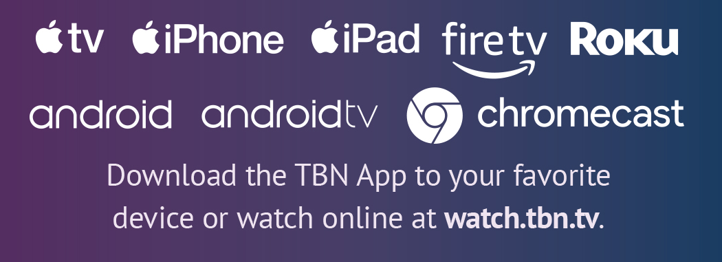 Download the TBN App to your favorite device or watch online at watch.tbn.tv.