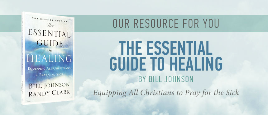 The Essential Guide to Healing by Bill Johnson